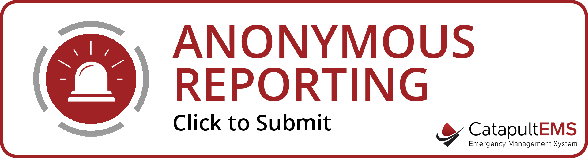 Anonymous Reporting. Click To Submit. CatapultEMS - Emergency Management System